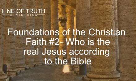 Foundations of the Christian Faith #2- Who is the real Jesus According to the Bible