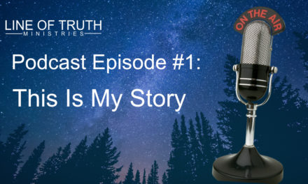 Line of Truth Podcast Episode #1: This is My Story