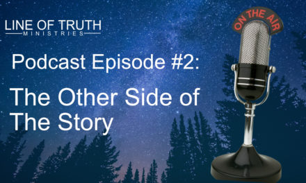 Line of Truth Podcast Episode #2: The Other Side of The Story