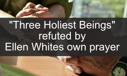 """""""Three Holiest Beings"""" Refuted by Ellen Whites Own Prayer-  MS 95, 1906, Par 29"""