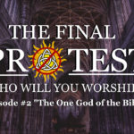 "The Final Protest- Episode #2- ""The One God of the Bible"""