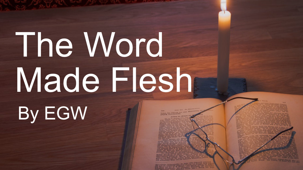 The Word Made Flesh By Egw Line Of Truth